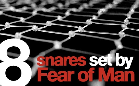 THE FEAR OF MAN BRINGS A SNARE: