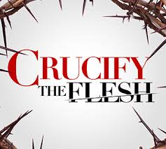 crucify the flesh